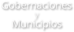 Gobernaciones y Municipios